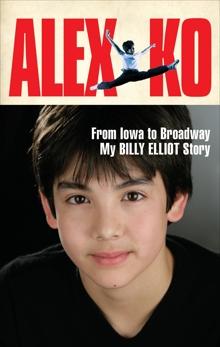 Alex Ko: From Iowa to Broadway, My Billy Elliot Story, Ko, Alex