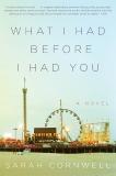 What I Had Before I Had You: A Novel, Cornwell, Sarah