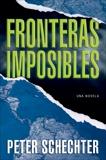 Fronteras Imposibles: Una Novela, Schechter, Peter