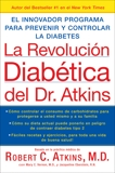 La Revolucion Diabetica del Dr. Atkins: El Innovador Programa para Prevenir y Controlar la Diabetes, Atkins, Robert C.
