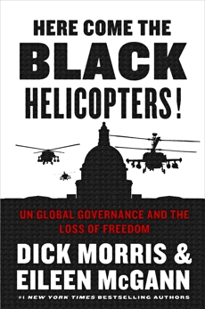 Here Come the Black Helicopters!: UN Global Governance and the Loss of Freedom, Morris, Dick & McGann, Eileen