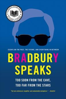 Bradbury Speaks: Too Soon from the Cave, Too Far from the Stars, Bradbury, Ray
