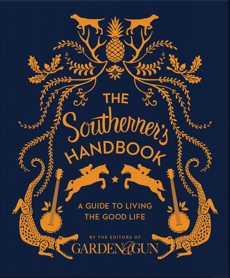 The Southerner's Handbook: A Guide to Living the Good Life, Editors of Garden and Gun