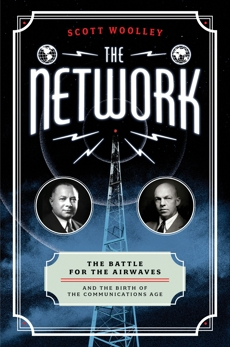 The Network: The Battle for the Airwaves and the Birth of the Communications Age, Woolley, Scott
