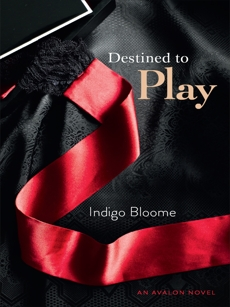 Destined to Play: An Avalon Novel, Bloome, Indigo