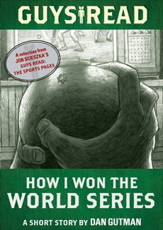 Guys Read: How I Won the World Series: A Short Story from Guys Read: The Sports Pages, Gutman, Dan