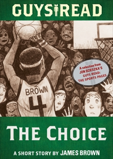 Guys Read: The Choice: A Short Story from Guys Read: The Sports Pages, Brown, James