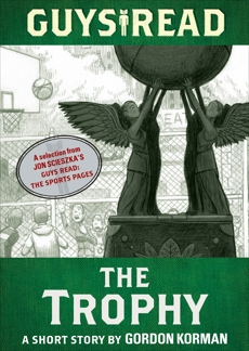 Guys Read: The Trophy: A Short Story from Guys Read: The Sports Pages, Korman, Gordon