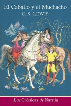El caballo y el muchacho: The Horse and His Boy (Spanish edition), Lewis, C. S.
