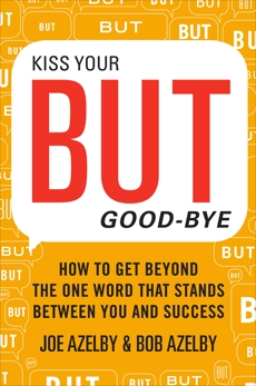 Kiss Your BUT Good-Bye: How to Get Beyond the One Word That Stands Between You and Success, Azelby, Joseph & Azelby, Robert