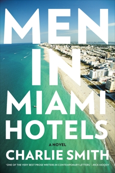 Men in Miami Hotels: A Novel, Smith, Charlie