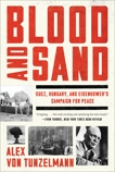 Blood and Sand: Suez, Hungary, and Eisenhower's Campaign for Peace, von Tunzelmann, Alex
