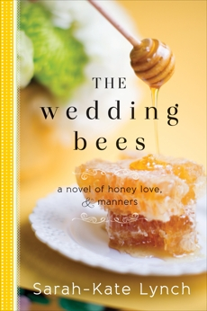 The Wedding Bees: A Novel of Honey, Love, and Manners, Lynch, Sarah-Kate