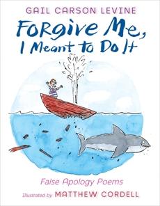 Forgive Me, I Meant to Do It: False Apology Poems, Levine, Gail Carson
