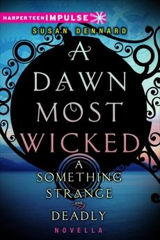A Dawn Most Wicked, Dennard, Susan
