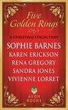Five Golden Rings: A Christmas Collection, Barnes, Sophie & Gregory, Rena & Jones, Sandra & Erickson, Karen & Lorret, Vivienne