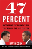 47 Percent: Uncovering the Romney Video That Rocked the 2012 Election, Corn, David