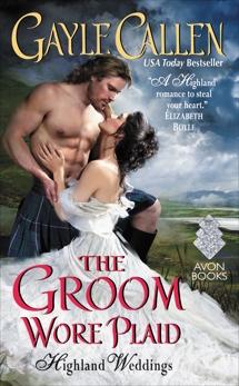 The Groom Wore Plaid: Highland Weddings, Callen, Gayle