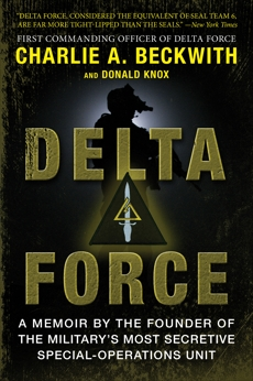 Delta Force: A Memoir by the Founder of the U.S. Military's Most Secretive Special-Operations Unit, Beckwith, Charlie A. & Knox, Donald