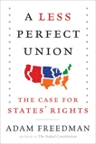 A Less Perfect Union: The Case for States' Rights, Freedman, Adam