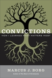 Convictions: How I Learned What Matters Most, Borg, Marcus J.