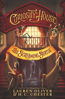 Curiosity House: The Screaming Statue, Chester, H. C. & Oliver, Lauren