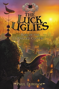 The Luck Uglies #3: Rise of the Ragged Clover, Durham, Paul
