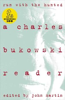 Run With The Hunted: A Charles Bukowski Reader, Bukowski, Charles