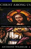 Christ Among Us: A Modern Presentation of the Catholic Faith for Adults, Sixth Edition, Wilhelm, Anthony