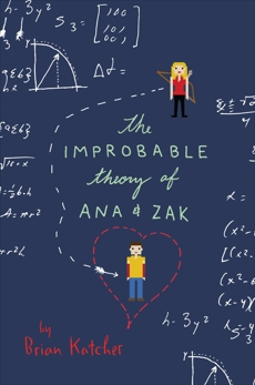 The Improbable Theory of Ana and Zak, Katcher, Brian