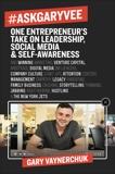 #AskGaryVee: One Entrepreneur's Take on Leadership, Social Media, and Self-Awareness, Vaynerchuk, Gary