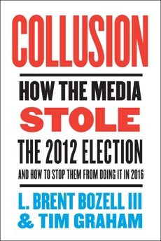 Collusion: How the Media Stole the 2012 Election---and How to Stop Them from Doing It in 2016, Graham, Tim & Bozell, L. Brent