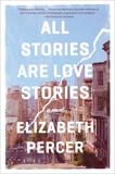 All Stories Are Love Stories: A Novel, Percer, Elizabeth