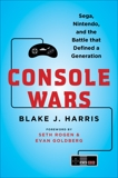 Console Wars: Sega, Nintendo, and the Battle that Defined a Generation, Harris, Blake J.
