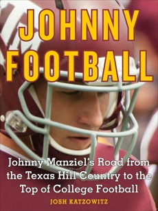 Johnny Football: Johnny Manziel's Road from the Texas Hill Country to the Top of College Football, Katzowitz, Josh