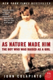As Nature Made Him: The Boy Who Was Raised as a Girl, Colapinto, John
