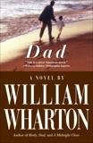 Dad: A Novel, Wharton, William
