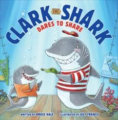 Clark the Shark Dares to Share, Hale, Bruce