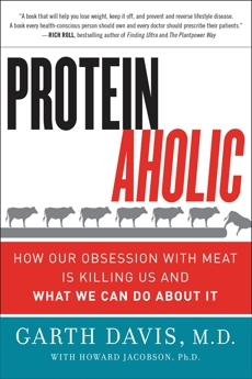Proteinaholic: How Our Obsession with Meat Is Killing Us and What We Can Do About It, Davis, Garth & Jacobson, Howard & Davis, Garth