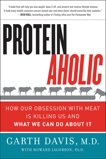 Proteinaholic: How Our Obsession with Meat Is Killing Us and What We Can Do About It, Davis, Garth & Jacobson, Howard