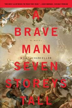 A Brave Man Seven Storeys Tall: A Novel, Chancellor, Will