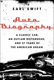 Auto Biography: A Classic Car, an Outlaw Motorhead, and 57 Years of the American Dream, Swift, Earl