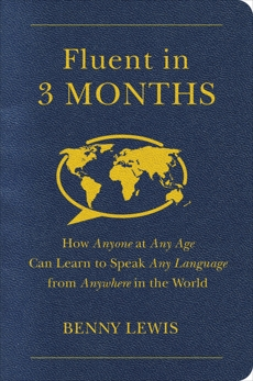Fluent in 3 Months: How Anyone at Any Age Can Learn to Speak Any Language from Anywhere in the World, Lewis, Benny