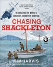 Chasing Shackleton: Re-creating the World's Greatest Journey of Survival, Jarvis, Tim