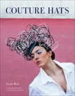 Couture Hats: From the Outrageous to the Refined, Bou, Louis