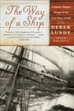The Way of a Ship: A Square-Rigger Voyage in the Last Days of Sail, Lundy, Derek