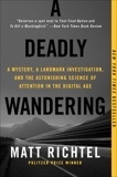 A Deadly Wandering: A Mystery, a Landmark Investigation, and the Astonishing Science of Attention in the Digital Age, Richtel, Matt