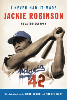 I Never Had It Made: An Autobiography of Jackie Robinson, Robinson, Jackie & Duckett, Alfred & Robinson, Jackie