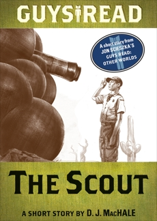Guys Read: The Scout: A Short Story from Guys Read: Other Worlds, MacHale, D. J.