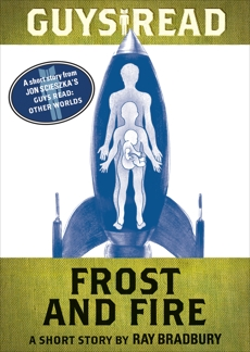 Guys Read: Frost and Fire: A Short Story from Guys Read: Other Worlds, Bradbury, Ray